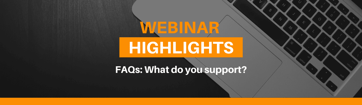 Webinar highlights - what do you support