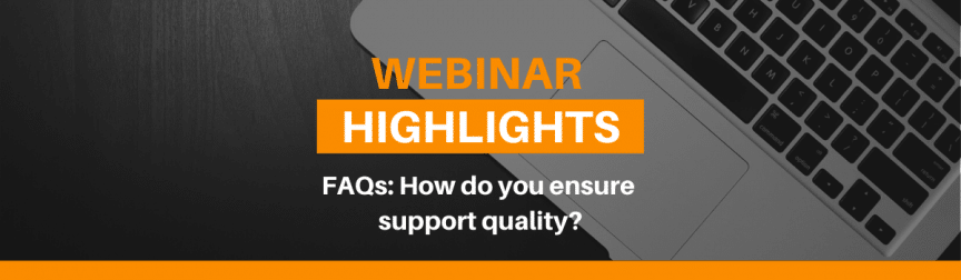 How do you ensure support quality?