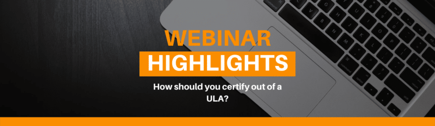 How should you certify out of a ULA